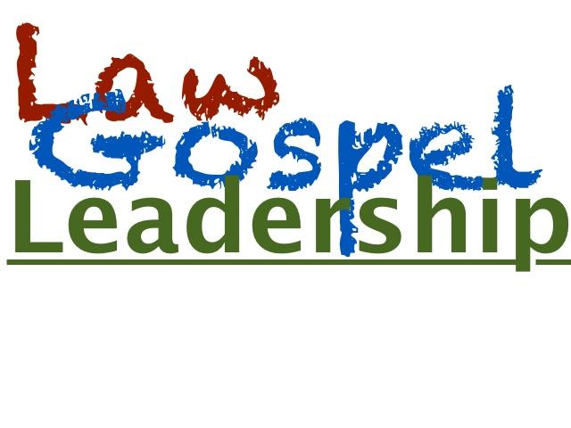 Law/Gospel Leadership…Part 2