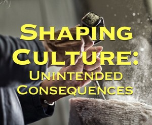 Shaping CultureUnintended Consequences